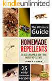Homemade Repellents: The Ultimate Guide: 25 Natural Homemade Insect Repellents for Mosquitos, Ants, Flys, Roaches and Common Pests (Homemade Repellents, ... Insect Repellent, Natural Repellents,)