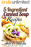 5-Ingredient Canned Soup Recipes: 40 Everyday Recipes to Simplify with Canned Soup (Meals for Busy People)