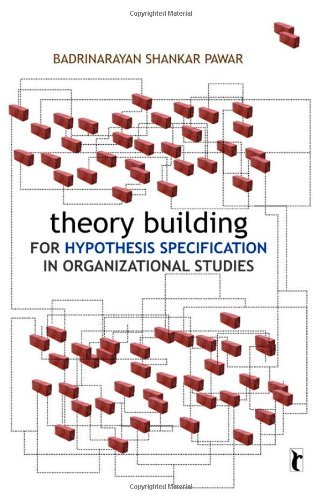 Download By Badrinarayan Shankar Pawar Theory Building for Hypothesis Specification in Organizational Studies (Response Books) [Hardcover] pdf