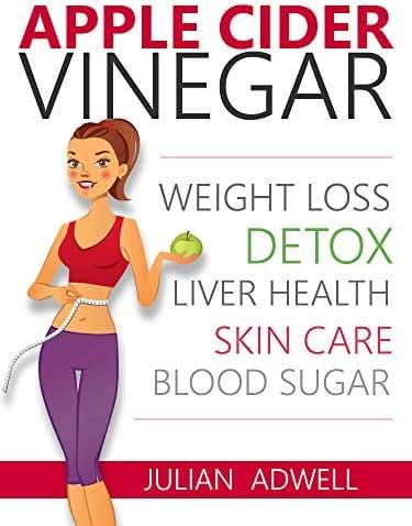 Apple Cider Vinegar: Weight Loss, Detox, Liver Health, Blood Sugar (Apple Cider Vinegar Books for Weight Loss & Detox)