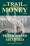 The Trail of Money, Peter David Shapiro, 0983924422