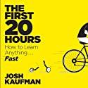 The First 20 Hours: How to Learn Anything... Fast! Audiobook by Josh Kaufman Narrated by Josh Kaufman