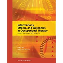 Interventions, Effects, and Outcomes in Occupational Therapy: Adults and Older Adults by Mary C. Law PhD OT(C)PhD OT Reg.(On (2009-11-11)