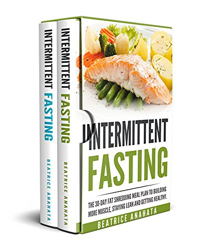 Intermittent Fasting:: The Fat Shredding BUNDLE - 2 manuscript in 1- The Beginners Fat shredding meal plan to building more muscle, staying lean and getting healthy.
