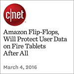 Amazon Flip-Flops, Will Protect User Data on Fire Tablets After All   Ian Sherr