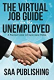 The Virtual Job Guide for the Unemployed: A Practical Guide to Employment Online