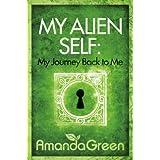 My Alien Self: My Journey Back to Me (Memoirs of Amanda Green Book 1)by Amanda Green