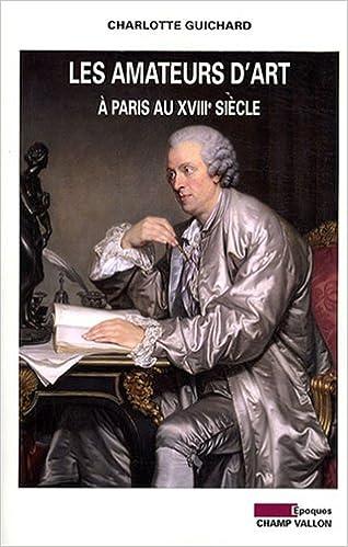 Amazon Fr Les Amateurs D Art A Paris Au Xviiie Siecle