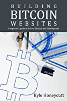 Building Bitcoin Websites: A Beginner's Guide to Bitcoin Focused Web Development Front Cover