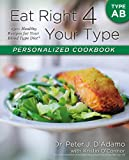 img - for Eat Right 4 Your Type Personalized Cookbook Type AB: 150+ Healthy Recipes For Your Blood Type Diet book / textbook / text book