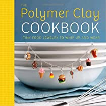 The Polymer Clay Cookbook: Tiny Food Jewelry to Whip Up and Wear Paperback