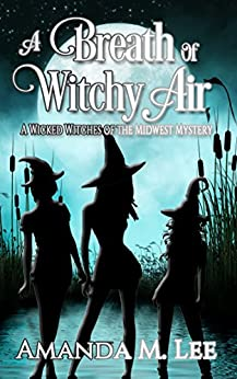 A Breath of Witchy Air: A Wicked Witches of the Midwest Mystery by [Lee, Amanda M.]