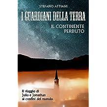 I GUARDIANI DELLA TERRA - IL CONTINENTE PERDUTO (Italian Edition)