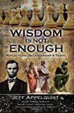 Wisdom Is Not Enough, Jeff Appelquist, 1592983731