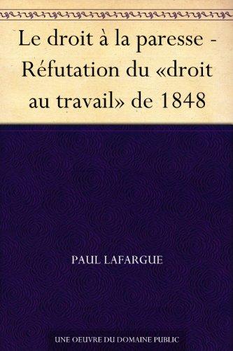 Le droit à la paresse - Réfutation du «droit au travail» de 1848 (French Edition)