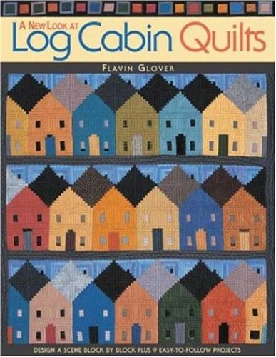 Cabin Quilt Book Log (A New Look at Log Cabin Quilts: Design a Scene Block by Block Plus 9 Easy-to-Follow Projects)