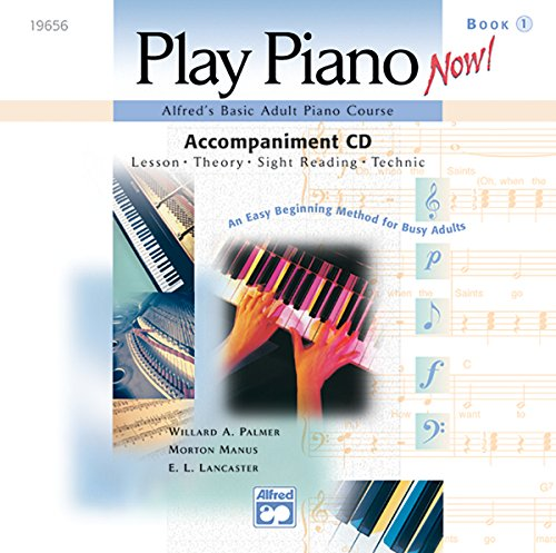 Alfred's Basic Adult Piano Course -- Play Piano Now! Level 1: Lesson * Theory * Sight Reading * Technic (An Easy Beginning Method for Busy Adults)