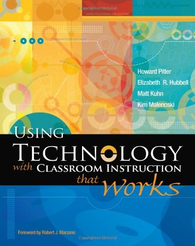 Using Technology With Classroom Instruction That Works by Howard Pitler, Elizabeth R. Hubbell, Matt Kuhn, Kim Malenoski (July 30, 2007) Paperback