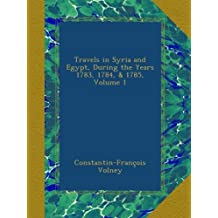 Travels in Syria and Egypt, During the Years 1783, 1784, & 1785, Volume 1