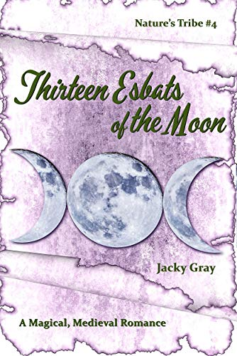 13 Esbats of the Moon: A Magical, Medieval Romance (Nature's Tribe Book 4) by [Gray, Jacky]