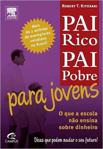 Pai Rico Pai Pobre Para Jovens Em Portugues Do Brasil Robert Kiyosaki 9788535214871 Amazon Com Books
