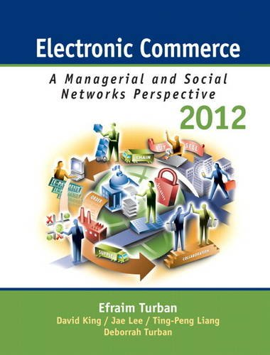 Electronic Commerce 2012: Managerial and Social Networks Perspectives (7th Edition)