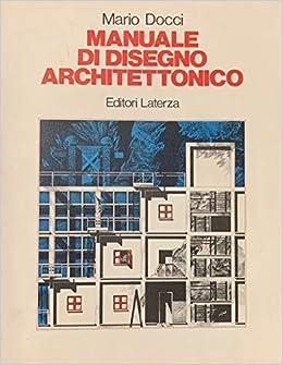 Manuale Di Disegno Architettonico.Amazon It Manuale Di Disegno Architettonico Mario Docci