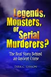 Legends, Monsters, or Serial Murderers?, Dirk C. Gibson, 0313397589