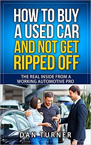 Read HOW TO BUY A USED CAR AND NOT GET RIPPED OFF: THE REAL INSIDE FROM A WORKING AUTOMOTIVE PRO PDF, azw (Kindle), ePub