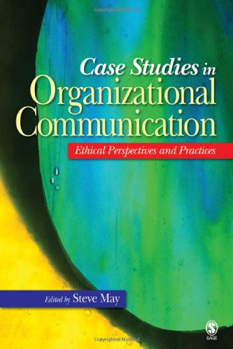 Case Studies in Organizational Communication: Ethical Perspectives and Practices by Brand: Sage Publications, Inc