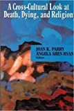 img - for A Cross Cultural Look at Death, Dying and Religion by Joan Parry (1995-01-01) book / textbook / text book
