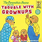 The Berenstain Bears and the Trouble with Grownups, Stan Berenstain and Jan Berenstain, 0833584545