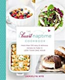 The I Heart Naptime Cookbook: More Than 100 Easy & Delicious Recipes to Make in Less Than One Hour
