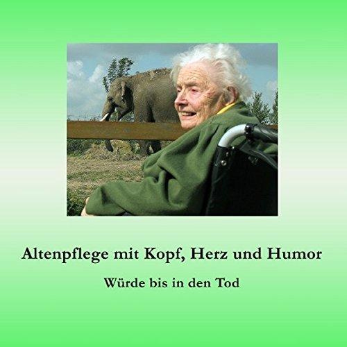 Altenpflege mit Kopf, Herz und Humor: Würde bis in den Tod