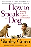 How to Speak Dog: Mastering the Art of Dog-human Communication by Stanley Coren (30-Jun-2001) Paperback