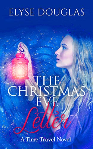 The Christmas Eve Letter: A Time Travel Novel (Book 1) (The Christmas Eve Series)