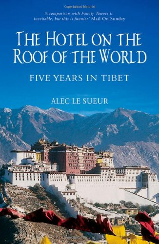 The Hotel on the Roof of the World: Five Years in Tibet (Summersdale Travel)