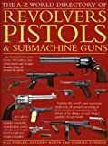 The A-Z World Directory of Revolvers, Pistols and Submachine Guns, William Fowler and Anthony North, 1844767027
