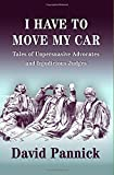 img - for I Have to Move My Car: Tales of Unpersuasive Advocates and Injudicious Judges book / textbook / text book
