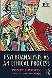 "Robert P. Drozek, ""Psychoanalysis as an Ethical Process"" (Routledge, 2019)"