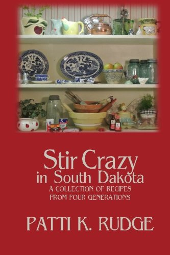 Stir Crazy in South Dakota: a collection of recipes from South Dakota cooks by Patti K. Rudge