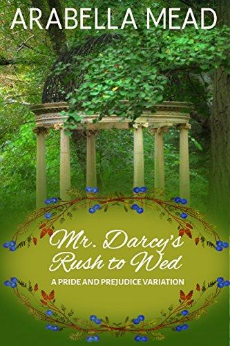 Mr Darcys Rush To Wed A Pride And Prejudice Regency Variation