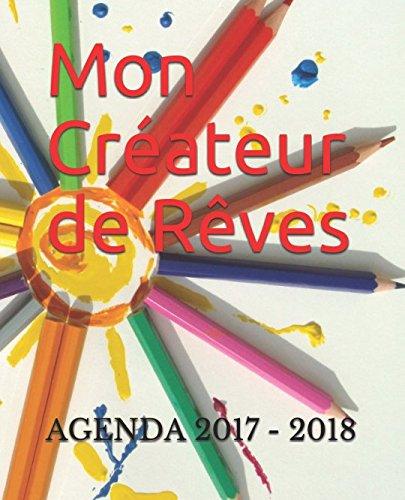 AGENDA 2017 - 2018: Mon Créateur de Rêves (French Edition ...