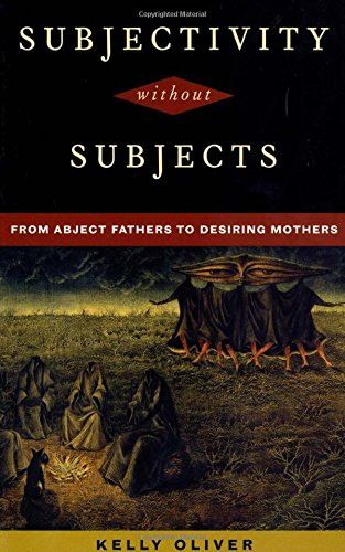 Subjectivity Without Subjects: From Abject Fathers to Desiring Mothers