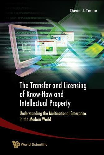 Transfer and Licensing of Know-How and Intellectual Property, The: Understanding the Multinational Enterprise in the Mod