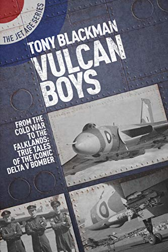 Jet Bombers - Vulcan Boys: From the Cold War to the Falklands: True Tales of the Iconic Delta V Bomber (The Jet Age Series)