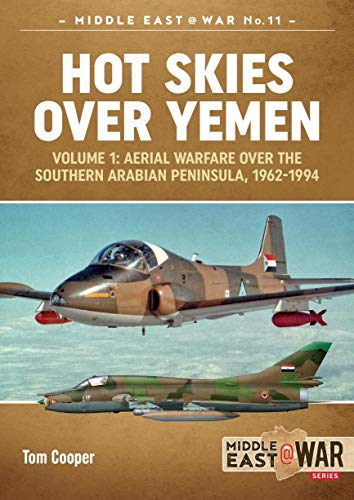Hot Skies Over Yemen. Volume 1: Aerial Warfare Over the Southern Arabian Peninsula, 1962-1994 (Middle East@War Book 9) (English Edition) por [Cooper, Tom]