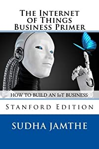 The Internet of Things Business Primer by Sudha Jamthe (2015-12-14)