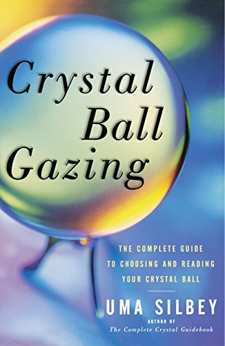 Crystal Ball Gazing: The Complete Guide to Choosing and Reading Your Crystal Ball