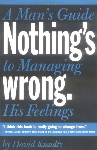 Read Online Nothing's Wrong: A Man's Guide to Managing His Feelings pdf